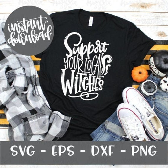 Fall Tshirt Cut File Support Your Local Witches SVG Witch svg Halloween Outfit Cutting File Halloween SVG Halloween Shirt Cut File