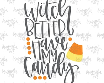 Witch Better Have My Candy svg, Halloween svg, Cute Halloween svg, Candy Corn svg, Halloween Clip Art, Halloween Shirt svg, Halloween Design