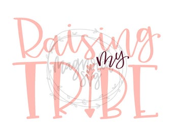 Raising My Tribe svg, My Tribe svg, Momlife svg, Mom Life svg, #momlife svg, Tribe svg, Mother svg, SVG Cut File for Silhouette and Cricut