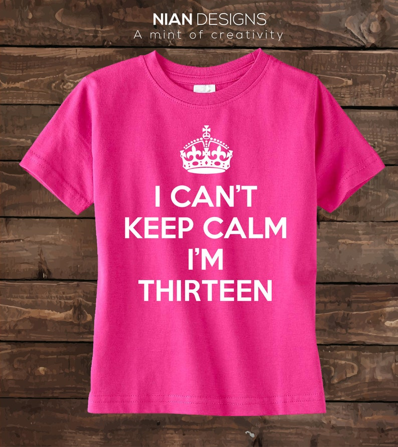 Thirteen Birthday Shirt I Cant Keep Calm Im
