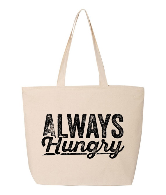 Always Hungry Cotton Canvas Zipped Tote Bag. Funny Sayings Shoulder Bag.  Gift For Her. Quotes Tote Bag