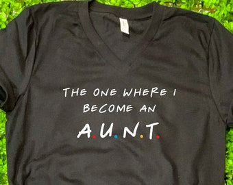 35aa64b504 Friends Aunt Shirt- The one where I become an Aunt- Friends inspired tia  shirt- Friends- Aunt Proposal- funny aunt shirt- aunt to be shirt-