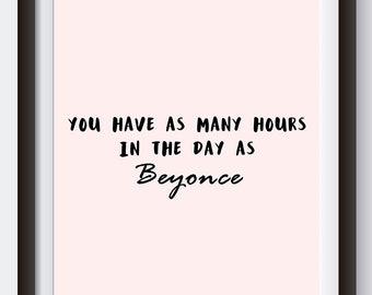 You have as many hours in the day as Beyonce, wall art quote print poster A3 A4 8x10inch A5