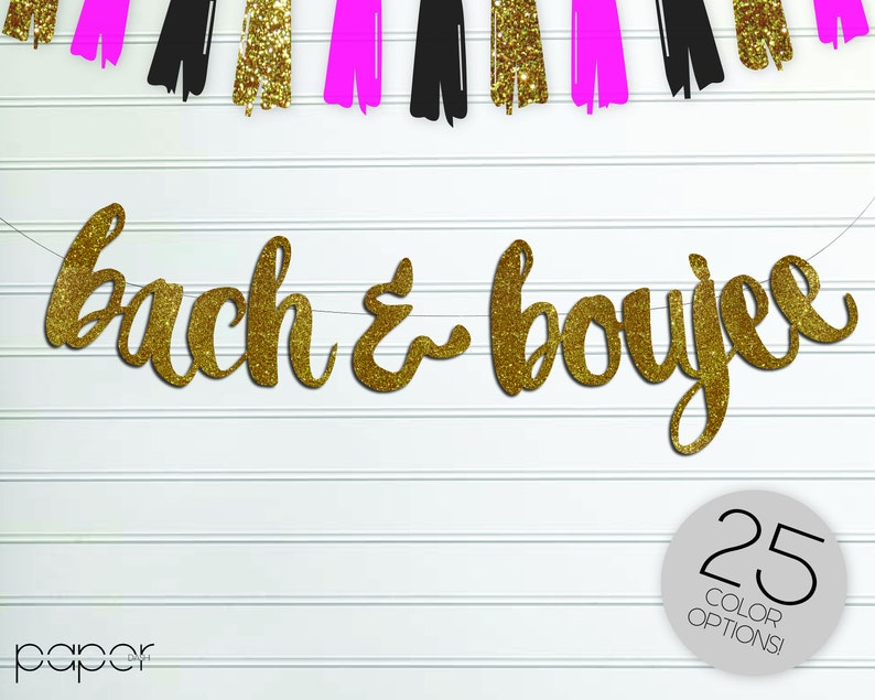BACH /& BOUJEE Banner Sign Garland Bach Shit Bach Bash Bachelorette Party Decorations Bridal Shower Bride to Be Custom Glitter Hen Party