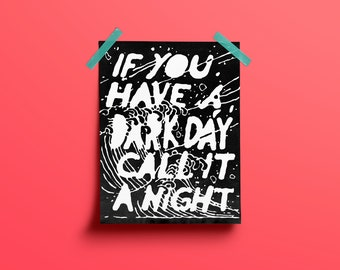 """If You Have A Dark Day Call It A Night Typography Poster 18x24"""""""