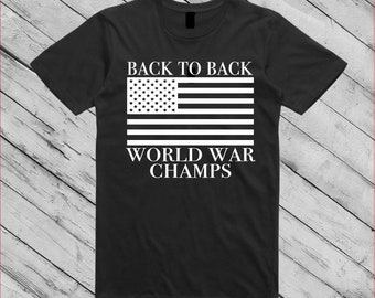 4ab29ae3 Back to Back World War Champs - Mens T Shirt - 4th of July Shirt -  Patriotic Shirt - Mens Clothing - Veterans Day