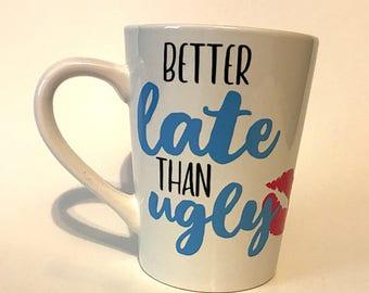 Better Late Than Ugly - Coffee Mug - Coffee Cup