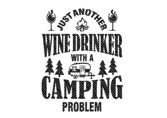 Just Another Wine Drinker With A Camping Problem Svg File Etsy