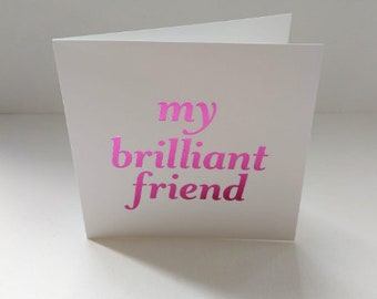 Pink foil printed My Brilliant Friend  Card.  Thinking of you.   Congratulations. Just because.  Birthday card. Elena Ferrante.