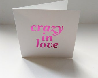 Pink foil printed Crazy in Love  card.  Valentines Day card.  Wedding card.  Engagement card. Beyonce.  Congratulations.  I love you.