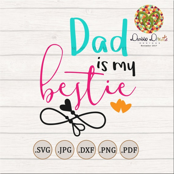 Dad Is My Bestie Svg Best Father Cut File Daddy Vector Art Etsy