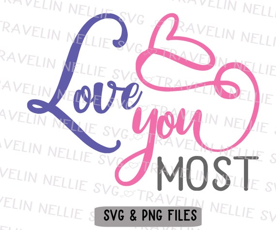 Love You Most Svg Png Cricut Explore Silhouette Cutting Etsy