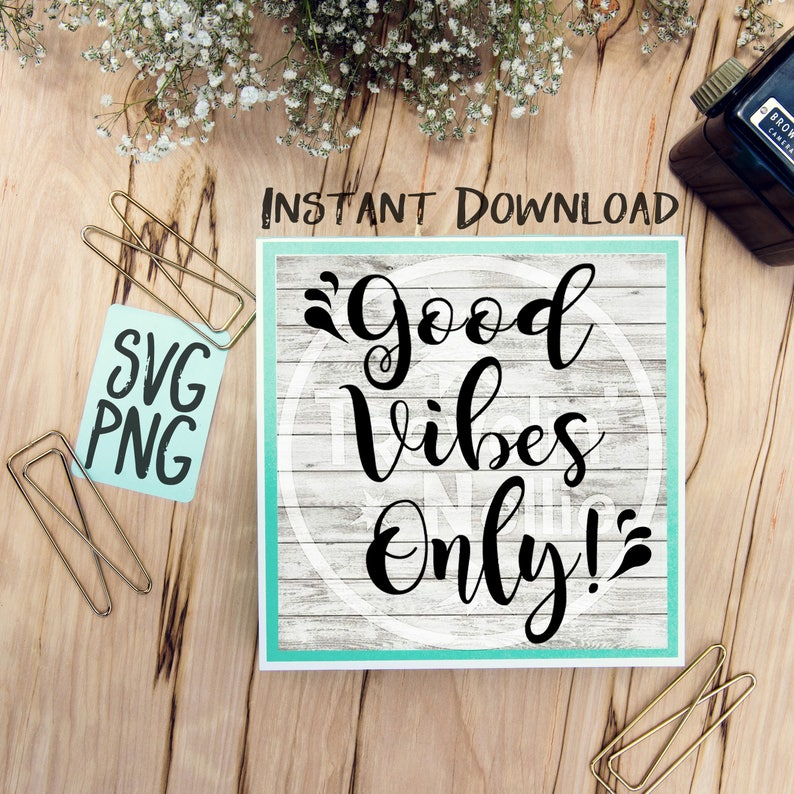Good Vibes Only! SVG PNG for Cutting Machines Cricut Cameo Brother Cut  Print Files Instant Download Image Sign Scrapbooking Inspirational