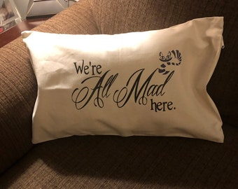 We're All Mad Here Pillow