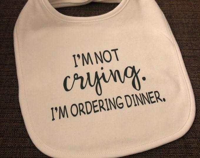 """Baby Bib - """"I'm not crying. I'm ordering dinner."""""""