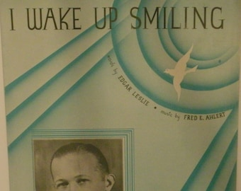 I Wake Up Smiling, sheet music by Edgar Leslie, Fred E. Ahlert, 1933, good shape, Vintage, Featured by Bert Lown