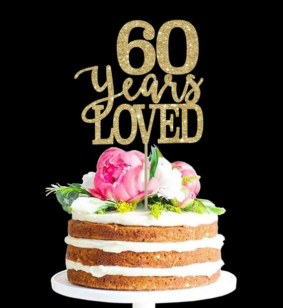 60 Years Loved Birthday Cake Topper 60th Decor