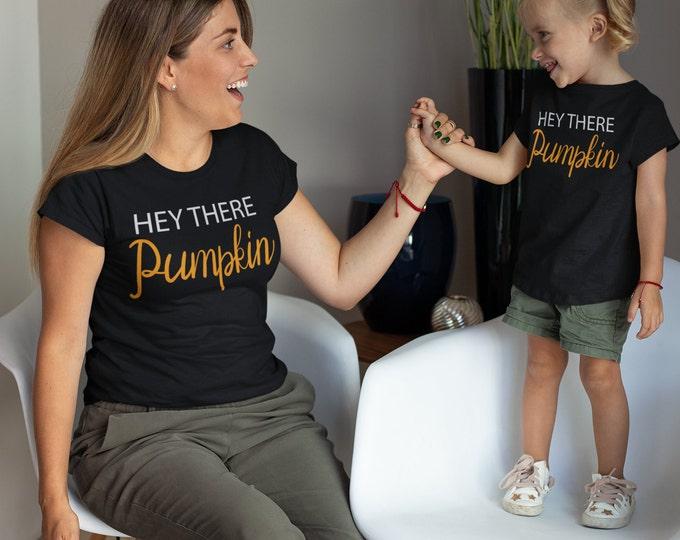 Hey there pumpkin shirt, pumpkin, mommy and me matching shirts, matching outfits, fall shirts, thanksgiving shirts, mommy and me outfits