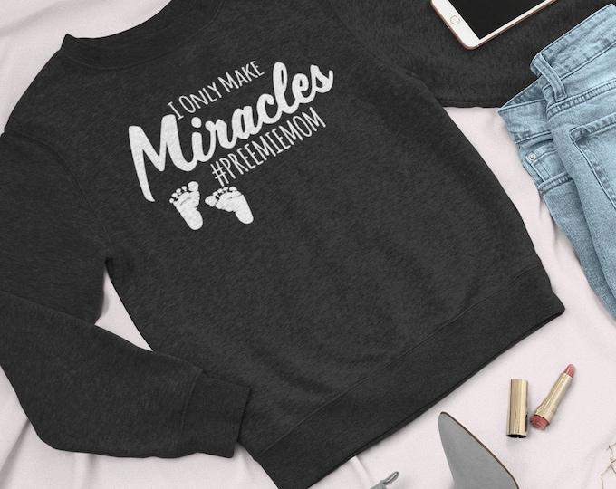 I Only Make Miracles / NICU Mom shirt / Preemie mom shirt / mom shirt / preemie baby / NICU awareness / Prematurity awareness
