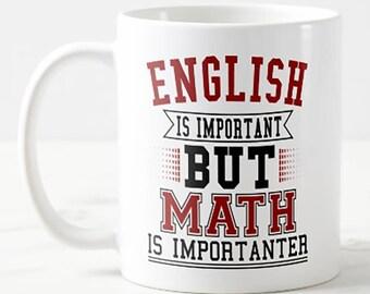 English Is Important But Math Is Importanter Math Teacher Gift Mug