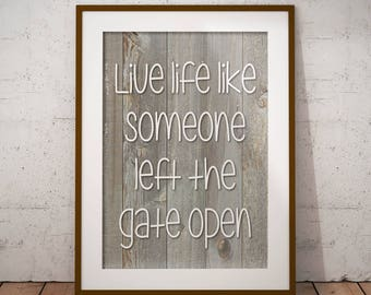 """Modern farmhouse printable, printable quote, country decor, instant download, """"Live life like someone left the gate open"""""""