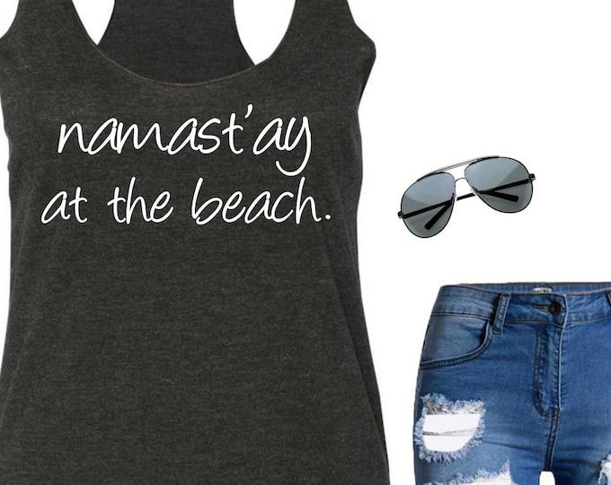 Cute Summer Tank / Beach Tank Top Coverup / namastay at the beach tank / Funny yoga Tanks / Ladies Beach Tshirt / XXL XL Large medium small