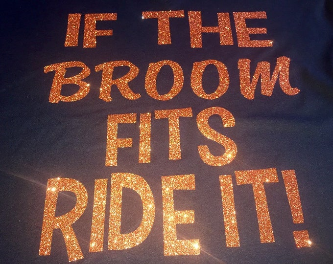 If the Broom FITS RIDE IT glitter sweatshirt , halloween sweatshirts for women , funny , cute, slouchy , oversized, unisex shirts ,