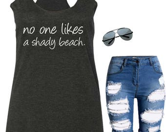 No One Likes a Shady Beach tank top, family vacation tee shirt , summer t-shirts , loose fit,  funny trendy , cool tank top