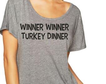 Winner Winner Turkey Dinner Shirt . Womens Funny thanksgiving shirt. Ladies thanksgiving tees , fun , loose, sassy thanksgiving shirts .