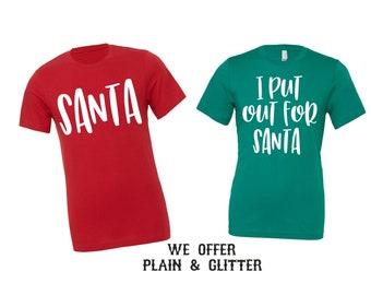 Santa, I put out for santa t-shirts , matching christmas shirts , husband wife funny shirt , holiday party shirts, ugly christmas sweater