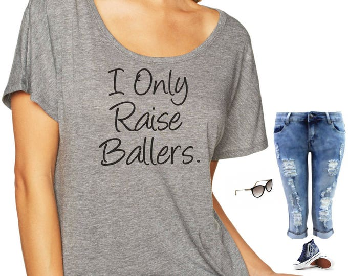 I only Raise Ballers sports shirt . football, basketball mom tshirt , Womens top, ladies shirts - small, medium, large, xl, xxl, xxxl