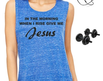 In The Morning When I Rise Give Me Jesus Shirt. Muscle - Sleeveless Fitness Shirt . Workout Shirt . Christian Tee . Royal BLue , Black