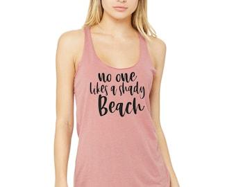 No one likes a shady beach tank top , cute beach shirts, beach tanks , summer tank tops , womens shirts , gift for her, best friend gift