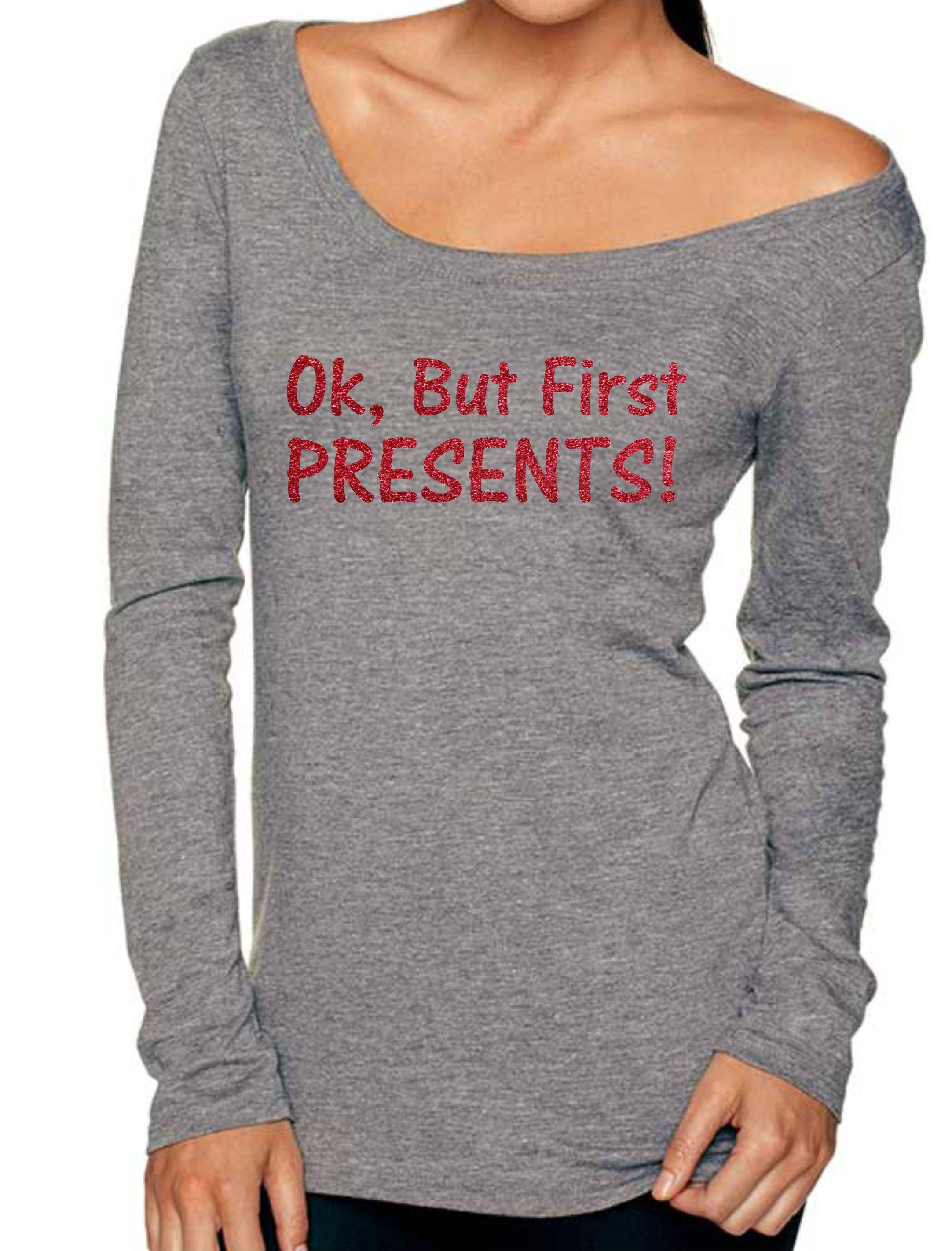 christmas pjs ok but first presents shirt womens christmas tee ladies holiday shirts xmas shirt slouch christmas top grey red