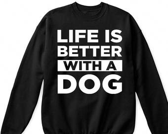 Life is better with a dog shirt, dog tshirt, funny dog shirt, funny dog gift, dog mom shirt, dog lover shirt, dog mom sweatshirt,dog mom tee