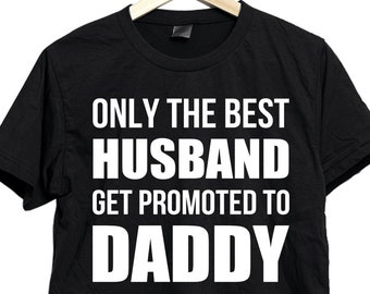 Only the best husband get promoted to daddy shirt, husband shirt, daddy shirt, daddy gift, shirt for husband, shirt for daddy, fathers day