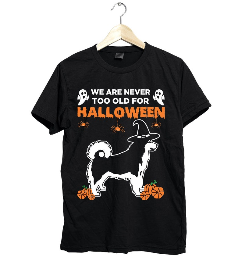 1ec10cf64 Funny Halloween Alaska dog shirt We're are never too old | Etsy