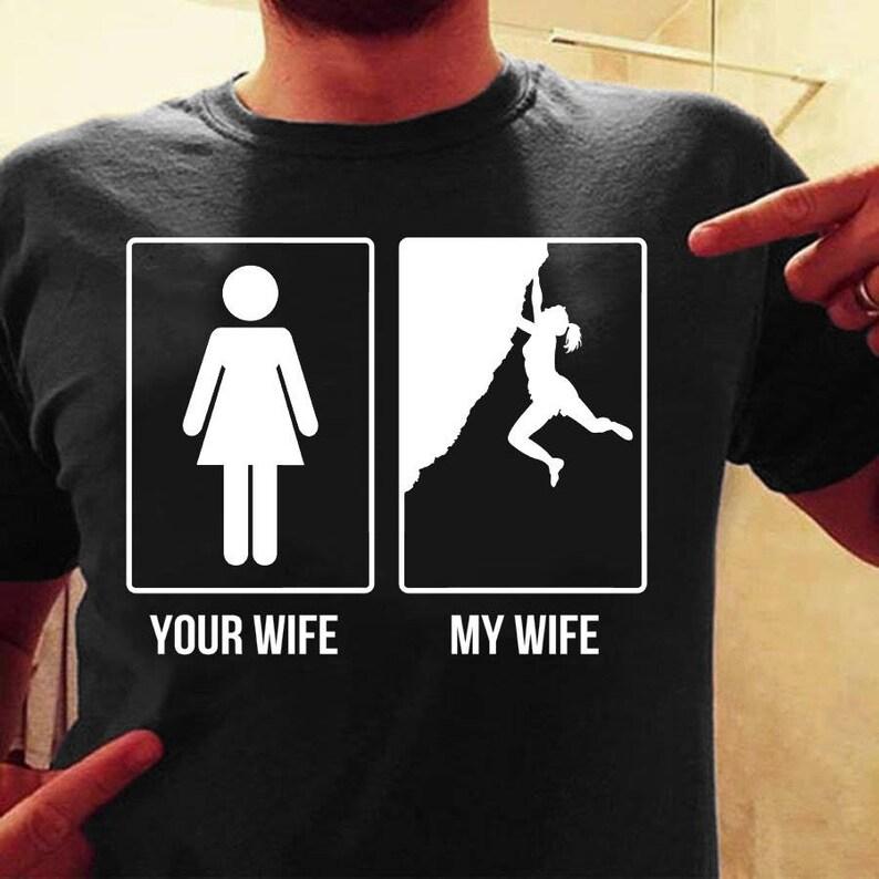 e2c7276dd70 Your wife my wife Climbing shirt climbing tshirt climbing