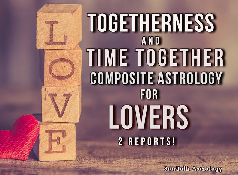 2 Reports! Togetherness Report and Time Together  Composite Natal and  Composite Daily Transit reports  Astrology Report