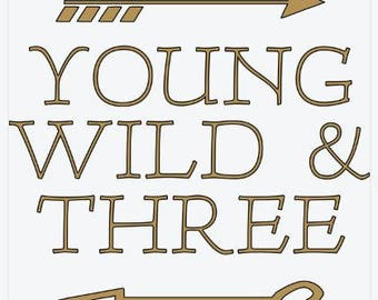"""Adorable Iron-On Transfer - """"Young Wild & Three"""" - Custom Color"""