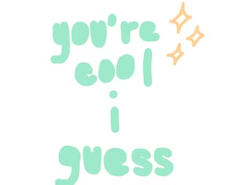 You're Cool I Guess Graphic Art Print | Art Print | Graphic Art Print | Gift | BFF | Relationships