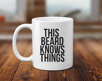 Beard Mugs, This Beard Knows Things, Mug for Him, Gift for Man, Dad Mug, Funny Mugs, Coffee Mug, Humor Mug, 11 oz 15 oz mug