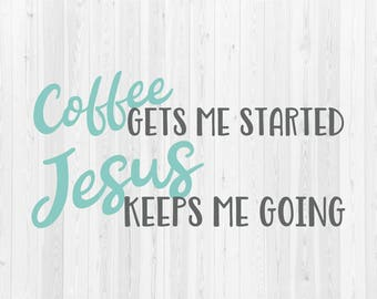 Coffee Gets Me Started Jesus Keeps Me Going - SVG Cut File