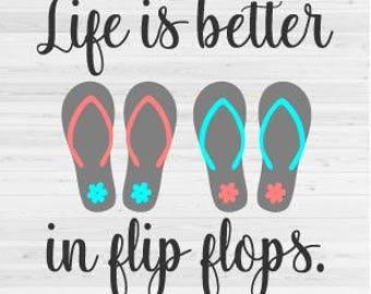 Life is better in Flip Flops - SVG Cut File