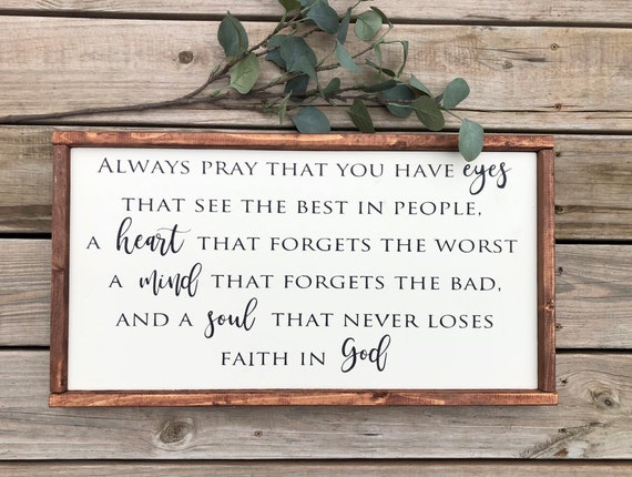 Always Pray You Have Eyes See The Best In People Wood Sign Etsy