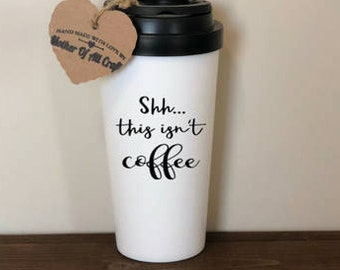 shh this isnt coffee, shh this isn't coffee, this might be wine, this might be wine mug, travel mug, theres a chance this is wine