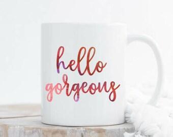 Hello gorgeous, hello, hello mug, hello gorgeous mug, custom mug, gorgeous, custom mugs, watercolor, watercolor mug, cute mugs, cute sayings