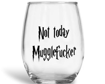 harry potter wine glass, harry potter, not today mugglefucker, muggle, muggle wine glass, harry potter gift, funny wine glass, fun gift