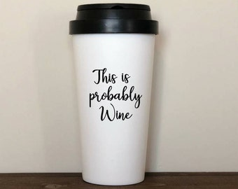 this is probably wine, wine tumbler, travel mug, coffee mug, wine to go, this is probably wine mug, theres a chance this is wine, coffee