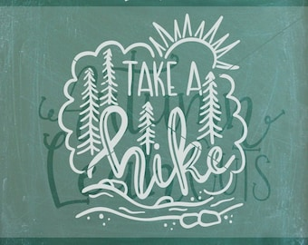 Take a Hike, Hand Lettered Design -- SVG, PNG, Jpeg, DXF cut file for Silhouette, Cricut -- Instant Download Clipart - Printable Art